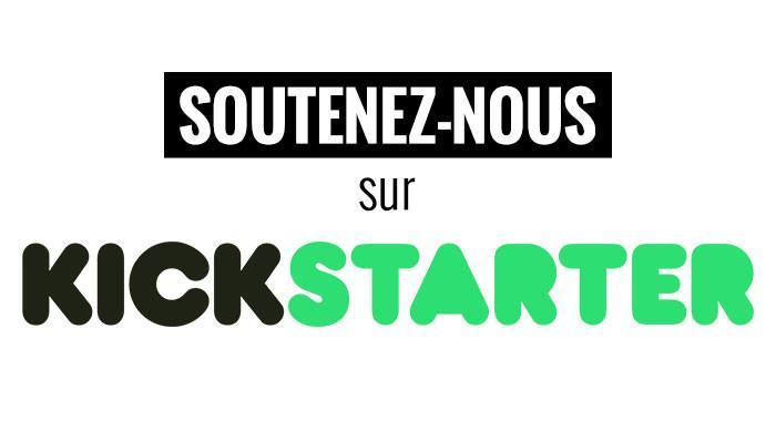 Soutenez-nous durant la campagne Kickstarter